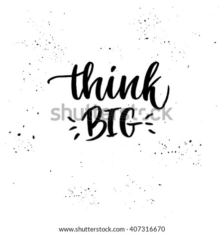 Hand lettering vector illustration. Think BIG. Lettering and calligraphy. Business quote - stock vector