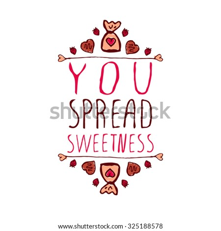 Hand-sketched typographic element  with doodle heart shaped chocolate candies. You spread sweetness - stock vector