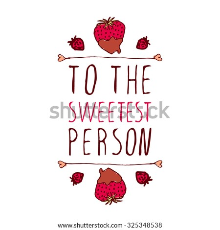 Hand-sketched typographic element  with doodle heart shaped chocolate covered strawberries. To the sweetest person - stock vector