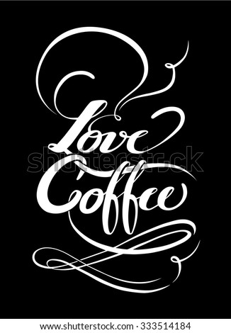 Hand written letters LOVE COFFEE - on black background - stock vector