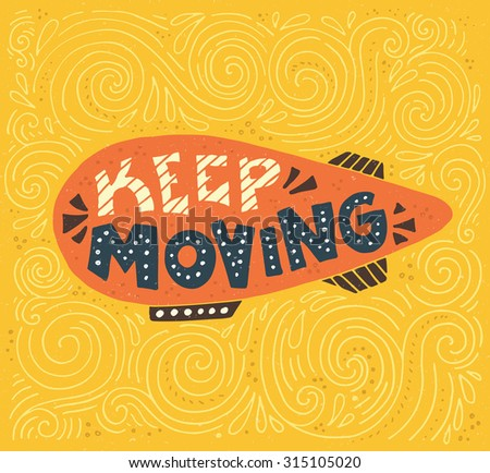 Handdrawin lettering Keep Moving. Vintage illustration.  Can be used for bag design, poster, greeting cards or as t-shirt design. Vector typography.  - stock vector