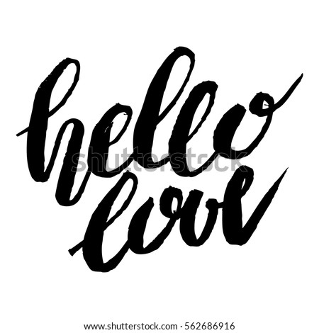 Handdrawn Lettering Of A Phrase Hello Love. Unique Typography Poster Or  Apparel Design. Modern