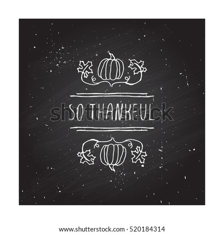 Handdrawn thanksgiving label with pumpkins, maple leaves and text on chalkboard background. So thankful.