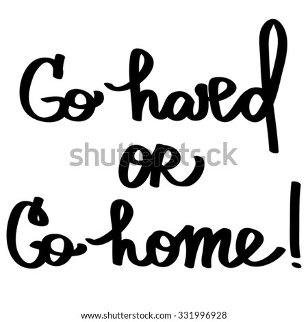 Handmade calligraphy and text Go hard or go home. Vector illustration. - stock vector
