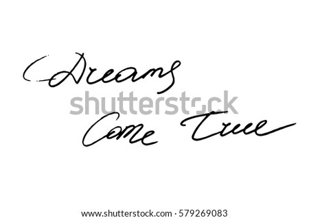 Handwriting Text Phrase Quote Dream Calligraphy Dreams Come True Handwritten Black On White Background