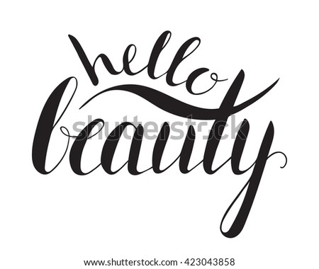 Handwritten calligraphic ink inscription Hello beauty on white background. Hand write lettering for banner, poster, postcard, t-shirt, greeting card, invitation. Vector illustration.