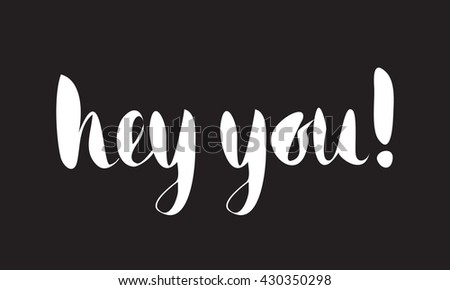 Handwritten calligraphic ink inscription Hey you on black background. Hand write lettering for banner, poster, postcard, t-shirt, greeting card, invitation. Vector illustration. - stock vector