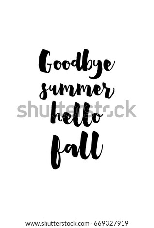 Handwritten Calligraphy Quote And Autumn Motives. Goodbye Summer Hello Fall.