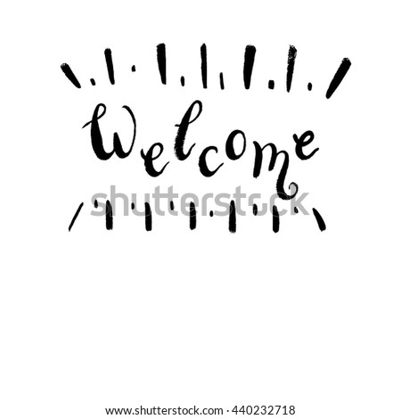 """Handwritten design element. Text lettering of an inspirational phrase """"Welcome"""". Quote Typographical Poster Template, vector design. Hand drawn brush calligraphy poster. - stock vector"""