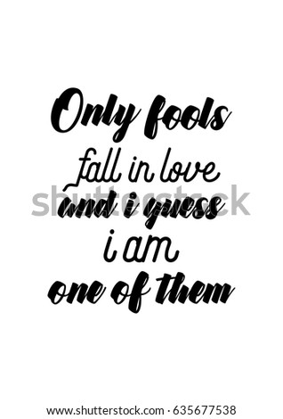 Handwritten Lettering Positive Quote About Love To Valentines Day. Only  Fools Fall In Love And