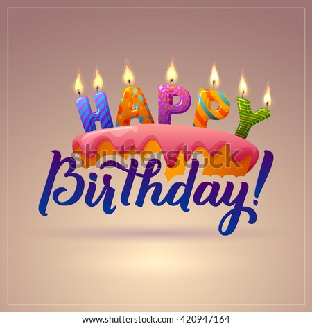 Happy Birthday Background. Cake with candles and an inscription. Letters candles. Calligraphy. Greeting Card Poster