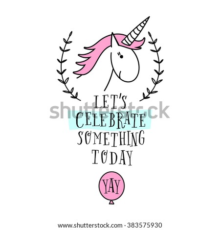 Happy birthday card with unicorn. Baby Shower Invitation Card Design, Birthday invitation, vector design template. Hand drawn lettering poster. Let's celebrate something today. - stock vector