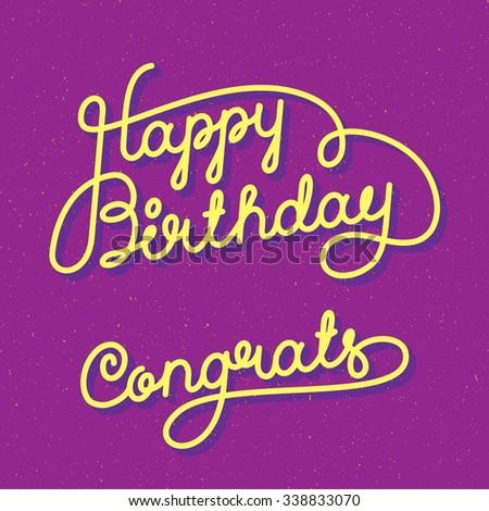 Happy Birthday Congrats Hand lettering. Original Brush Script Style Drawn Retro Vintage Vector Illustration - stock vector