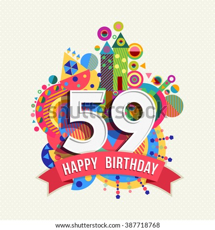 Happy Birthday fifty nine 59 year, fun celebration anniversary greeting card with number, text label and colorful geometry design. EPS10 vector.  - stock vector
