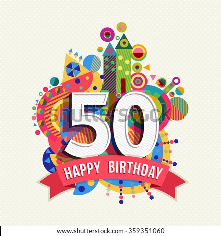 Happy Birthday fifty 50 year fun design with number, text label and colorful geometry element. Ideal for poster or greeting card. EPS10 vector. - stock vector