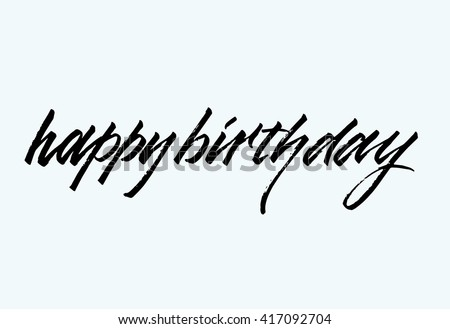 Happy birthday. Hand drawn elegant quote for your design. Custom typography and modern hand lettering. Can be printed on textile, phone cases, cards, t-shirts. - stock vector