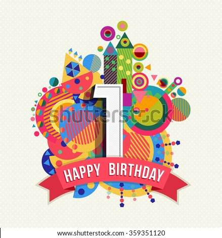 Happy Birthday one 1 year, fun design with number, text label and colorful geometry element. Ideal for poster or greeting card. EPS10 vector. - stock vector