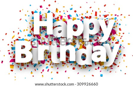 Happy birthday paper sign over confetti. Vector holiday illustration.  - stock vector