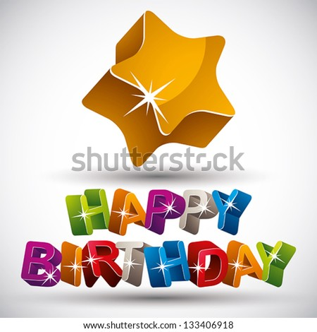 Happy birthday phrase made with 3d colorful letters and star isolated on white background, vector. - stock vector