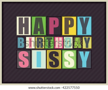 Happy birthday Sissy. Vector illustration