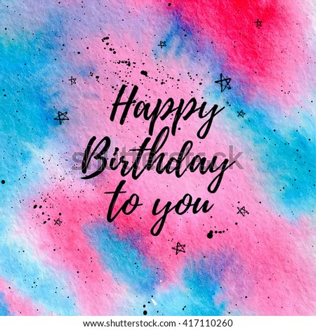 Happy Birthday to you greeting card, fashion poster. Vector hand lettering quote with stars, drops on pink and blue watercolor texture. Vector hand drawn painted background. - stock vector