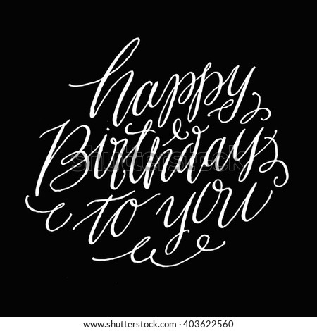 Happy Birthday to you. Hand Painted Script Lettering and Custom Typography for Your Designs: T-shirts, For Posters, Invitations, Cards, etc. - stock vector