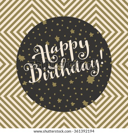 Happy Birthday! Trendy artistic hand-drawn Happy Birthday card in a black frame with golden stars. Hand lettering based on modern calligraphy. Geometric seamless pattern on background. Golden colors - stock vector