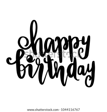 Happy Birthday - Vector hand drawn lettering phrase. Modern brush calligraphy for blogs and social media. Motivation and inspiration quotes for photo overlays, greeting cards, t-shirt print, posters.