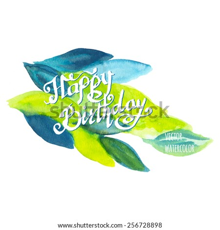 Happy birthday watercolor doodle lettering with spring leaves - stock vector