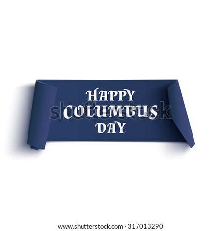 Happy Columbus Day. Blue curved banner isolated on white background. Vector illustration. - stock vector