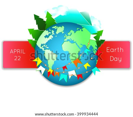 Happy Earth Day. Blue globus with holiday flags. Abstract  planet with green continents with greeting flags on. vector illustration background. Concept for save earth day. Earth with mountains, trees. - stock vector