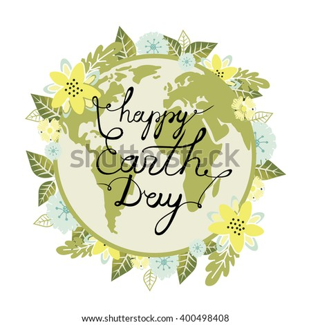 Happy Earth Day. Calligraphy. Lettering. Cute vector illustration for postcards, posters, stickers. Ecology. Earth Day card. Nature, spring, flowers. - stock vector
