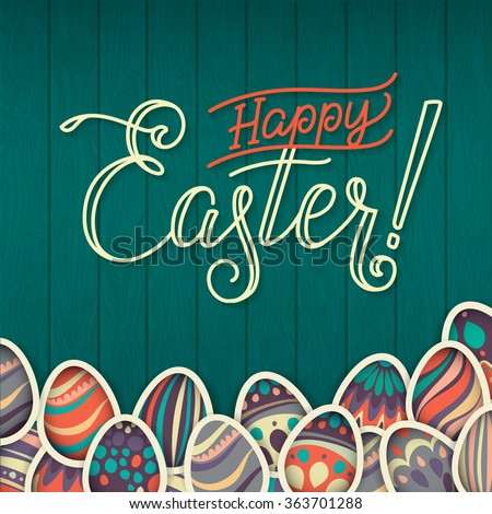 Happy easter Greeting Card. On the dark green wooden background calligraphy. Congratulations on the holiday. A lot of Easter eggs. - stock vector