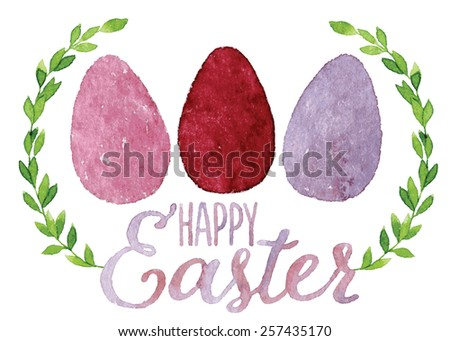 Happy Easter greeting card painted with watercolor. Three colorful Easter eggs and green leaves wreath with hand-painted words. Vectorized watercolor painting - stock vector