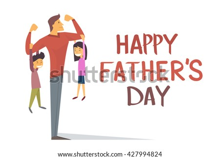 Happy Father Day Holiday, Strong Dad Son Daughter Hang On Arms Vector Illustration - stock vector