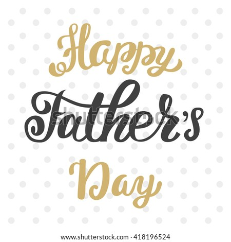 Happy father's day greeting inscription hand lettering. - stock vector