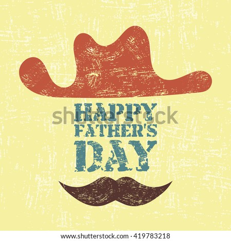 Happy Father's Day. Grunge vector illustration with cowboy hat and mustache in retro colors. Scratched effect. Could be used for greeting cards, advertising, fliers, social media, poster etc.  - stock vector