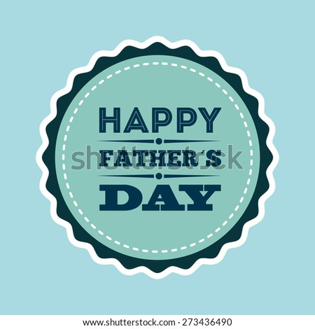 happy fathers day design, vector illustration eps10 graphic  - stock vector