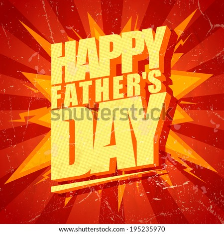 Happy Fathers day typographical pop-art style card. Eps10 - stock vector