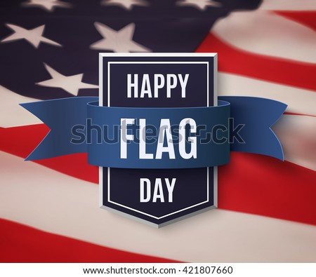 Happy Flag Day  background template. Flag Day badge with blue ribbon on top of American flag. Flag Day greeting card template. Vector illustration. - stock vector