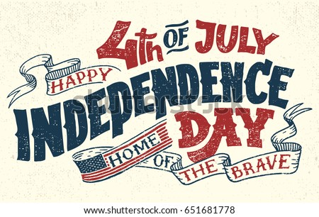 Happy Fourth of July. Independence Day of the United States, July 4th. Home of the brave. Hand lettering greeting card with textured letters. Vintage typography illustration