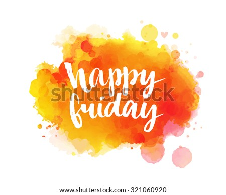 Happy friday. Inspirational quote, artistic vector calligraphy design. Colorful paint blot with lettering. Typography art for posters, cards and social media content. - stock vector