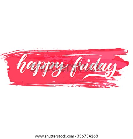 Happy friday text on pink brush stroke. Positive saying about end of the working week. Vector brush lettering for cards, posters and social media content. - stock vector