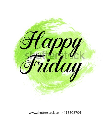 Happy Friday text over original grunge brush art paint abstract texture background design acrylic stroke poster vector illustration. Perfect watercolor design for headline, logo and banner. - stock vector