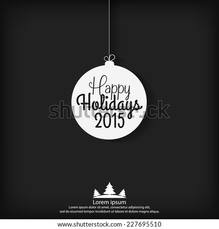 Happy Holidays 2015 greeting card. Vector illustration for holiday design. Party poster, greeting card, banner or invitation.