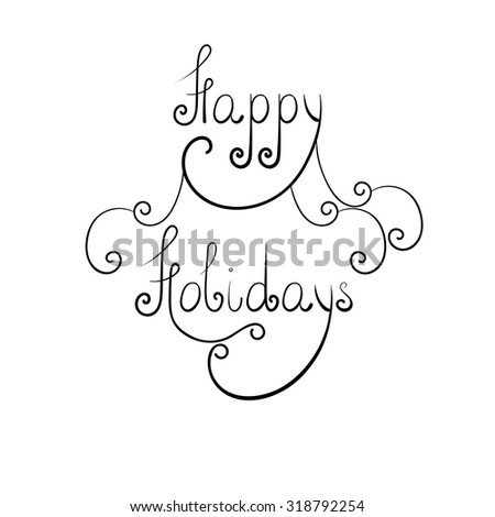 Happy Holidays. Hand written phrase.  - stock vector