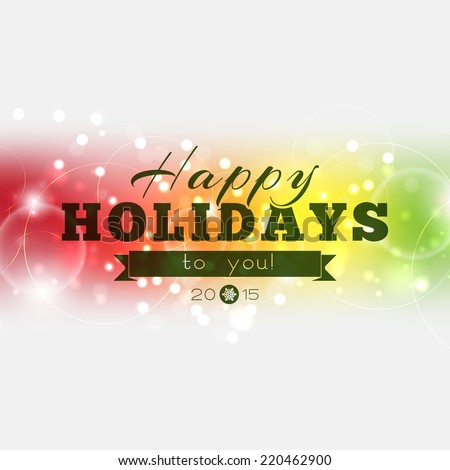 Happy Holidays to you 2015! Multicolored Christmas poster (EPS10 Vector) (raster) - stock vector