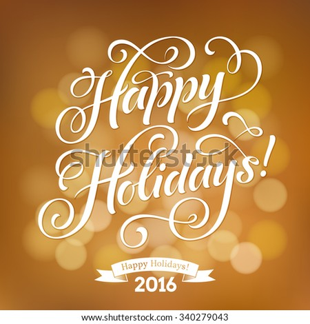 Happy Holidays vector text on defocus golden background. Holidays lettering for invitation and greeting card, prints and posters. Hand drawn typographic inscription, christmas calligraphic design