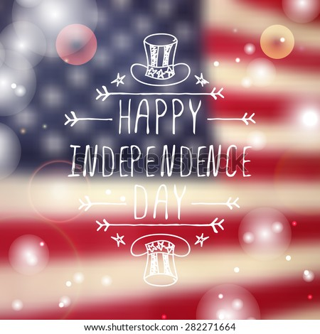 Happy Independence day card with hat and handlettering element on blurred  background. Happy Independence Day  - stock vector