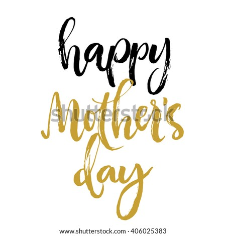Happy mother's day calligraphy greeting card. Isolated black and golden letters on white background. Rough brush strokes.